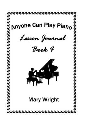 Anyone Can Play Piano: Lesson Journal Book Four (Hardback)