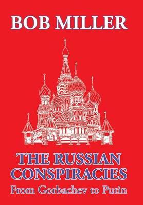 The Russian Conspiracies: From Gorbachev to Putin (Hardback)