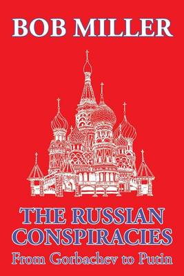 The Russian Conspiracies: From Gorbachev to Putin (Paperback)