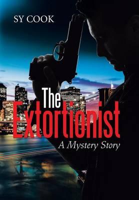 The Extortionist: A Mystery Story (Hardback)