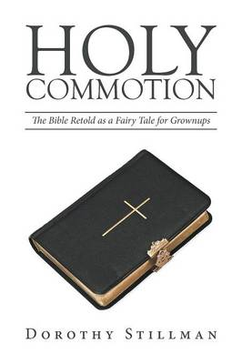 Holy Commotion: The Bible Retold as a Fairy Tale for Grownups (Paperback)