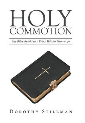 Holy Commotion: The Bible Retold as a Fairy Tale for Grownups (Hardback)