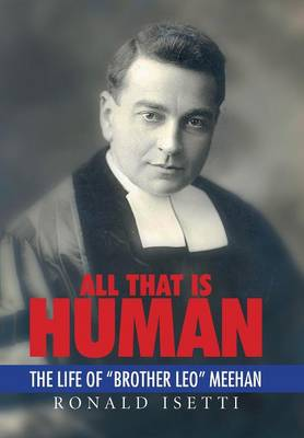 All That Is Human: The Life of Brother Leo Meehan (Hardback)