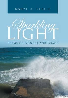 Sparkling Light: Poems of Wonder and Grace (Hardback)