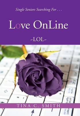 Love Online: Single Seniors Searching for . . . (Hardback)