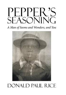 Pepper's Seasoning: A Man of Seems and Wonders, and You (Hardback)