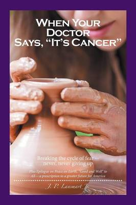 When Your Doctor Says, It's Cancer: Breaking the Cycle of Fear-- Never, Never Giving Up (Paperback)