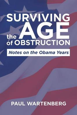 Surviving the Age of Obstruction: Notes on the Obama Years (Paperback)