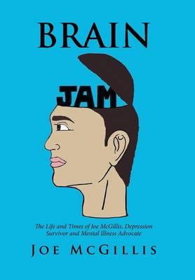 Brain Jam: The Life and Times of Joe McGillis, Depression Survivor and Mental Illness Advocate (Hardback)
