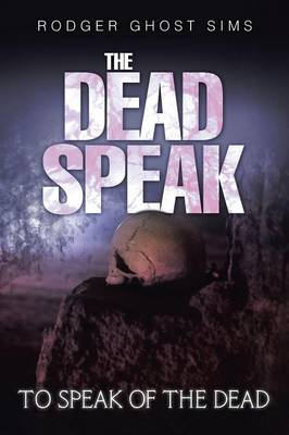 The Dead Speak: To Speak of the Dead (Paperback)