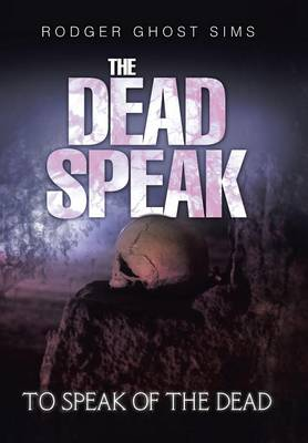 The Dead Speak: To Speak of the Dead (Hardback)