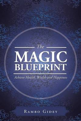 The Magic Blueprint: Achieve Health, Wealth and Happiness (Paperback)