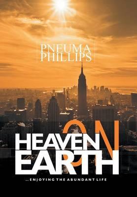 Heaven on Earth: Enjoying the Abundant Life (Hardback)