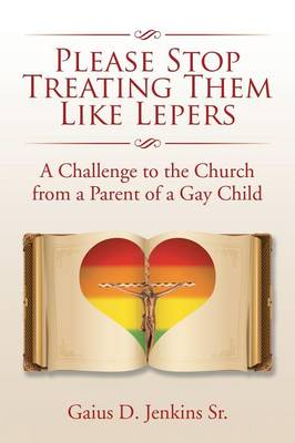 Please Stop Treating Them Like Lepers: A Challenge to the Church from a Parent of a Gay Child (Paperback)