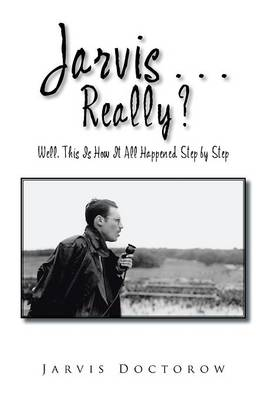 Jarvis . . . Really?: Well, This Is How It All Happened, Step by Step (Paperback)