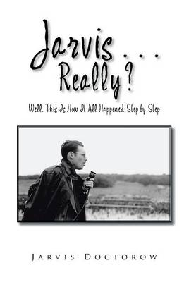 Jarvis . . . Really?: Well, This Is How It All Happened, Step by Step (Hardback)