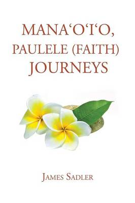 Mana'o'i'o, Paulele (Faith) Journeys (Paperback)