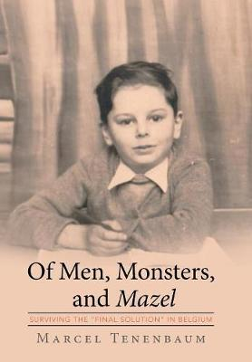 Of Men, Monsters and Mazel: Surviving the Final Solution in Belgium (Hardback)