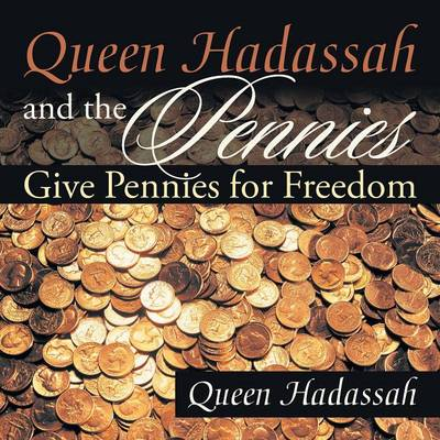 Queen Hadassah and the Pennies: Give Pennies for Freedom (Paperback)