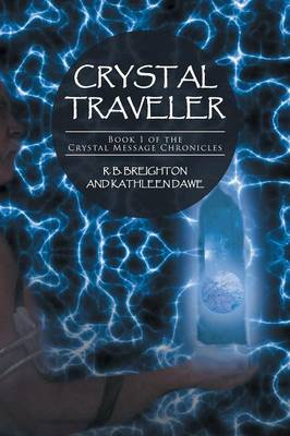 Crystal Traveler: Book 1 of the Crystal Message Chronicles (Paperback)
