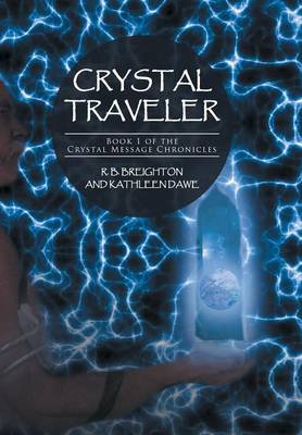 Crystal Traveler: Book 1 of the Crystal Message Chronicles (Hardback)
