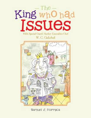 The King Who Had Issues: With Special Guest Master Executive Chef W. C. Gatchel (Paperback)