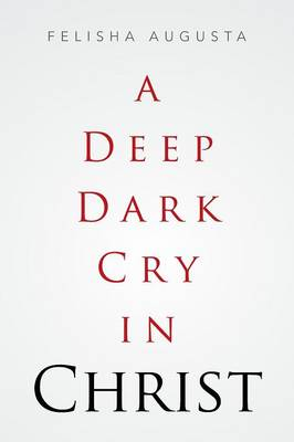 A Deep Dark Cry in Christ (Paperback)