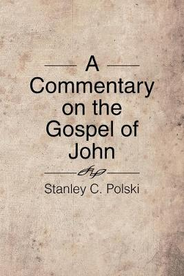 A Commentary on the Gospel of John: Stanley C. Polski (Paperback)