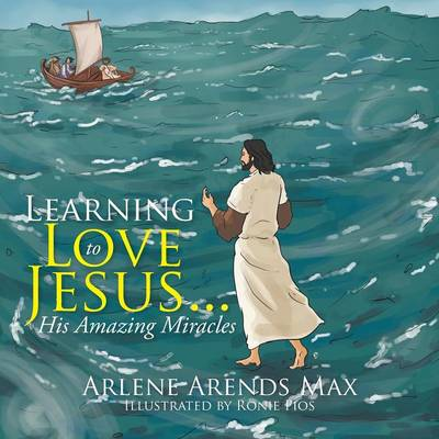 Learning to Love Jesus . . .: His Amazing Miracles (Paperback)