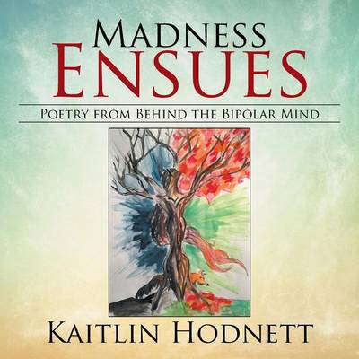 Madness Ensues: Poetry from Behind the Bipolar Mind (Paperback)