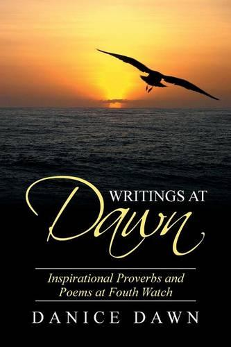 Writings at Dawn: Inspirational Proverbs and Poems at Fouth Watch (Paperback)