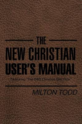 The New Christian User's Manual: Featuring the Dbd Christian Diet Plan (Paperback)