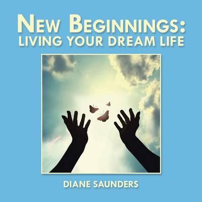New Beginnings: Living Your Dream Life (Paperback)