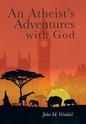 An Atheist's Adventures with God (Hardback)