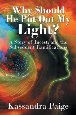 Why Should He Put Out My Light?: A Story of Incest, and the Subsequent Ramifications (Paperback)