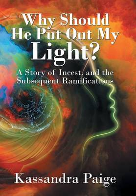 Why Should He Put Out My Light?: A Story of Incest, and the Subsequent Ramifications (Hardback)