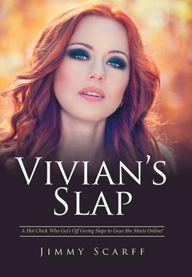 Vivian's Slap: A Hot Chick Who Get's Off Giving Slaps to Guys She Meets Online! (Hardback)
