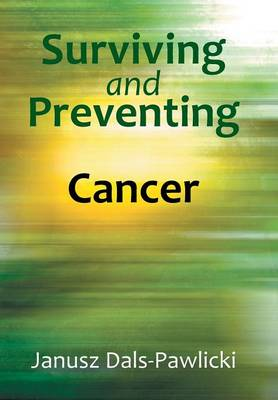 Surviving and Preventing Cancer (Hardback)