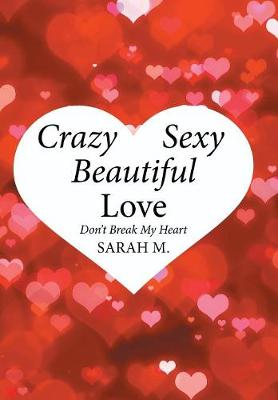 Crazy, Sexy, Beautiful Love: Don't Break My Heart (Hardback)