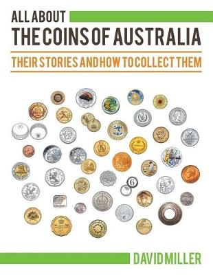 All About The Coins of Australia: Their Stories and How to Collect Them (Paperback)