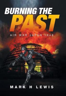 Burning the Past: Air War Japan 1946 (Hardback)