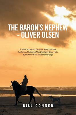The Baron's Nephew-Oliver Olsen: A Sailor, Horseman, Emigrant, Wagon Master, Banker, and Builder; A Man Who Wore Many Hats. Book No. 9 of the Wolde Family Saga (Paperback)