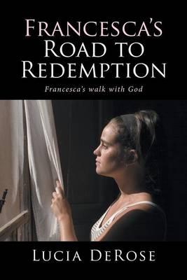 Francesca's Road to Redemption: Francesca's Walk with God (Paperback)