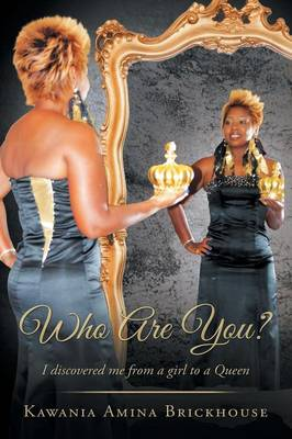 Who Are You?: I Discovered Me from a Girl to a Queen (Paperback)
