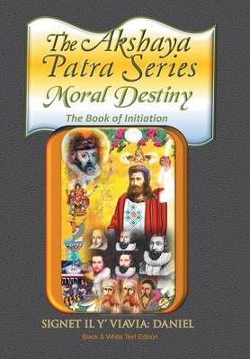 The Akshaya Patra: Moral Destiny the Book of Initiation, as Above so Below of Light and Sound, Life, Time and Thermal Unity (Hardback)