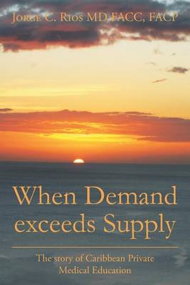 When Demand Exceeds Supply: A Story of Caribbean Private Medical Education (Paperback)