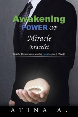 Awakening Power of Miracle Bracelet: Join the Phenomenon Jewel of Health, Love & Wealth (Paperback)