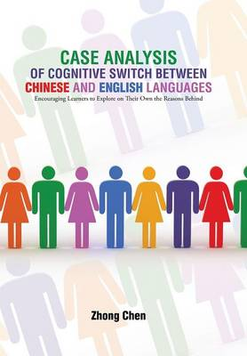 Case Analysis of Cognitive Switch Between Chinese and English Languages: Encouraging Learners to Explore on Their Own the Reasons Behind (Hardback)