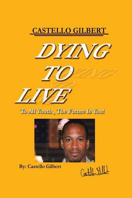 Dying to Live: To All Youth, the Future Is You (Paperback)