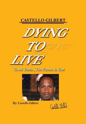 Dying to Live: To All Youth, the Future Is You (Hardback)